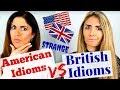 STRANGE AMERICAN Idioms vs British Idioms final