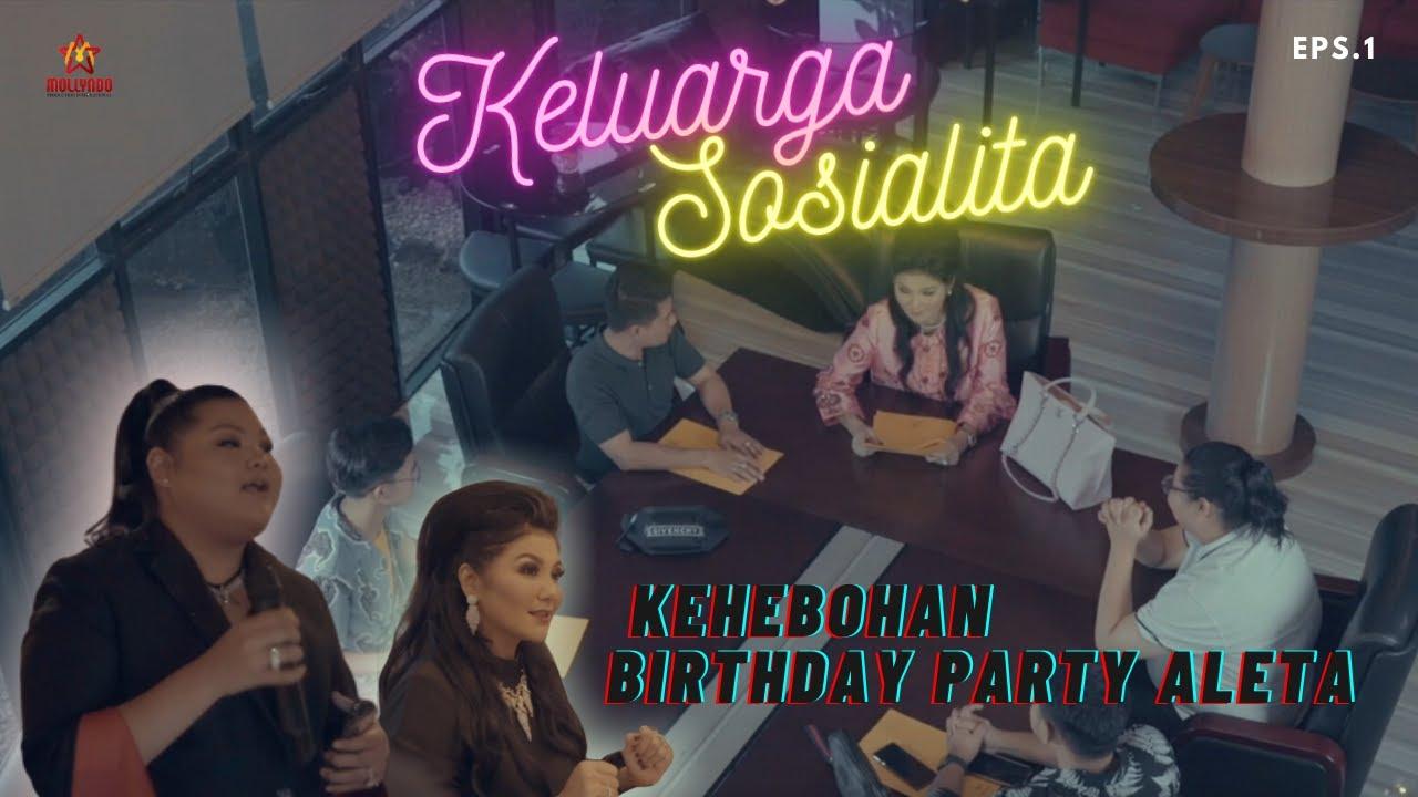 EPS. 1 KELUARGA SOSIALITA. KEHEBOHAN BIRTHDAY PARTY ALETA !