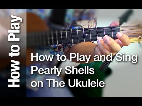 "How to Play and Sing ""Pearly Shells"" on the Ukulele"
