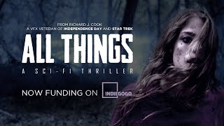 ALL THINGS a sci-fi thriller film | Concept Trailer + IndieGoGo Campaign Video