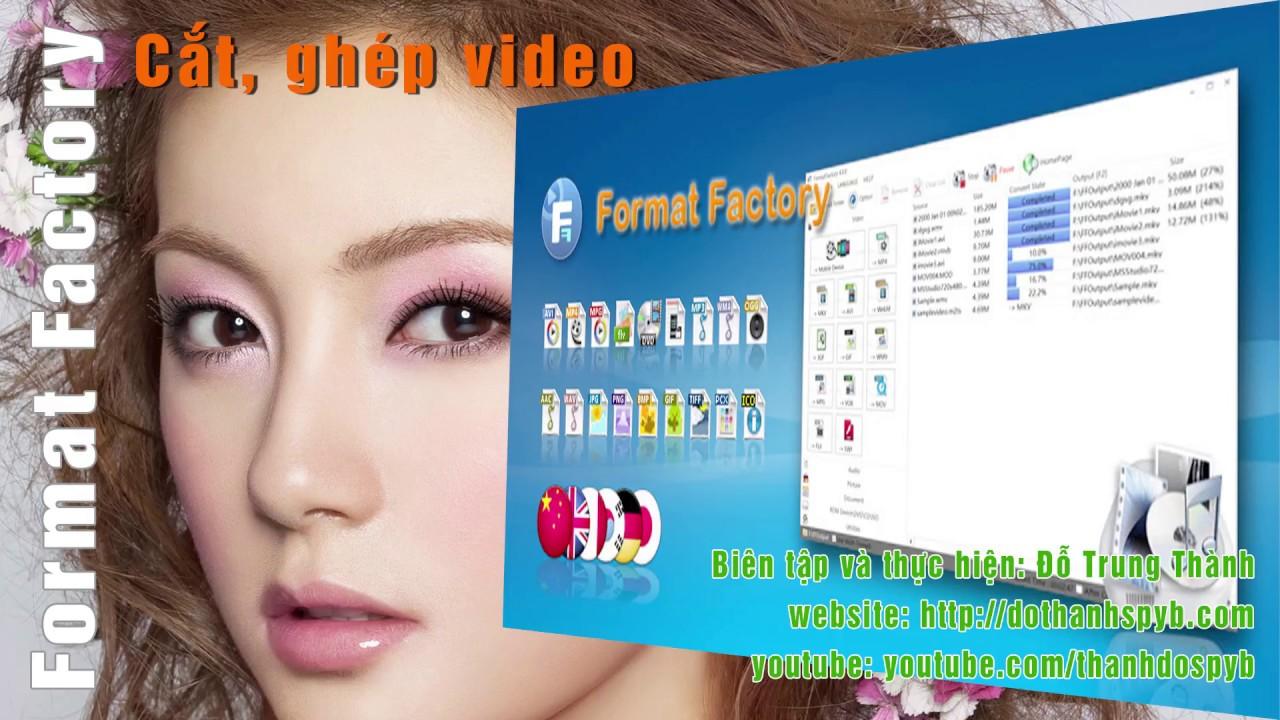 Hướng dẫn cắt, ghép video bằng phần mềm Format Factory (Full HD)