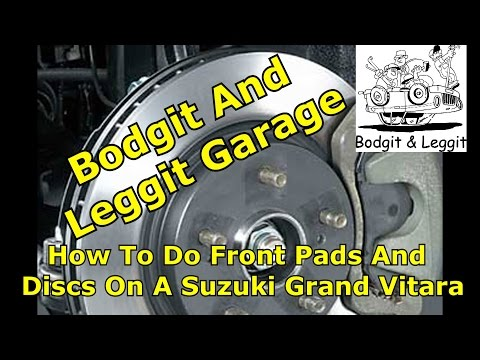 (Repair)How To Do Front Pads And Discs On A Suzuki Grand Vitara bodgit and leggit garage