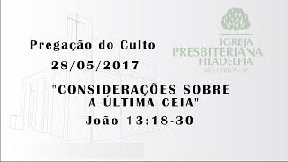 Pregação (Considerações sobre a última ceia) - 28/05/17