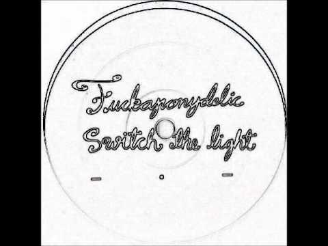 Fuckaponydelic - Switch the Light