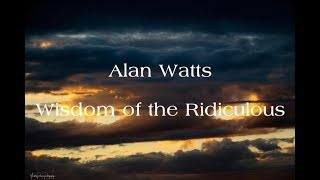 Alan Watts - Wisdom of the Ridiculous