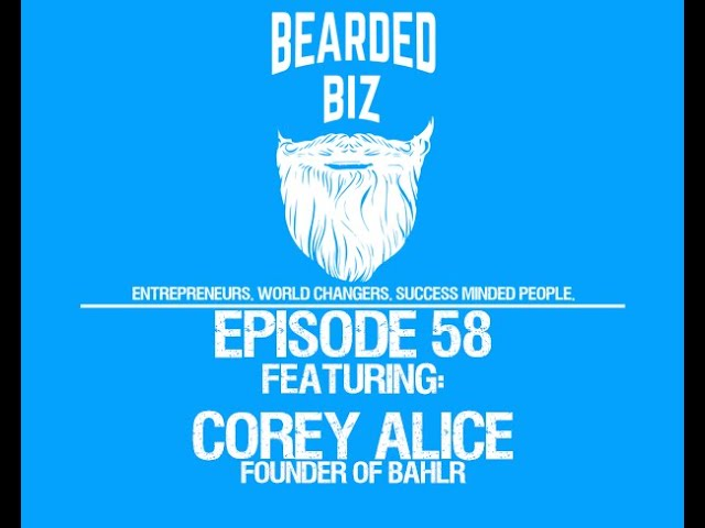 Bearded Biz Show - Ep. 58 - Corey Alice - Founder / Owner of Bahlr