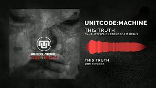 UNITCODE:MACHINE - This Truth (Synthetische Lebensform Remix) [EBM / Industrial]