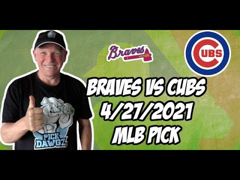 Atlanta Braves vs Chicago Cubs 4/27/21 MLB Pick and Prediction MLB Tips Betting Pick
