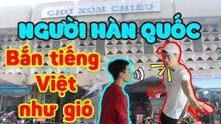 Người Hàn bắn tiếng Việt như gió và TRẢ GIÁ CĂNG ĐÉT ở Chợ Xóm Chiếu