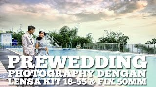 PREWEDDING PHOTOGRAPHY DENGAN LENSA KIT 18-55 & LENSA FIX 50mm