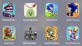Troll Quest Video,Dumb Ways Draw,Sonic Dash,Sonic Forces,Snail Bob,Stickman Jailbreak,SZ 2