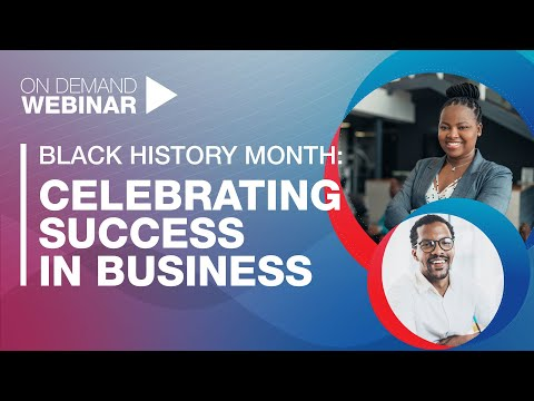 WEBINAR PREVIEW: Black History Month - Celebrating success in business