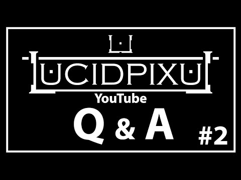 LUCIDPIXUL YouTube Q & A #2