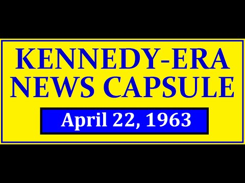 KENNEDY-ERA NEWS CAPSULE: 4/22/63 (WMCA-RADIO; NEW YORK CITY)