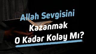 Allah'ın sevgisini kazanmak o kadar kolay mı? - Nureddin Yıldız - sosyaldoku.com