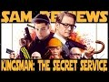 KINGSMAN: THE SECRET SERVICE (Sam's Reviews)