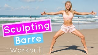 Sculpting Barre Workout - BALLET EXERCISES | Rebecca Louise
