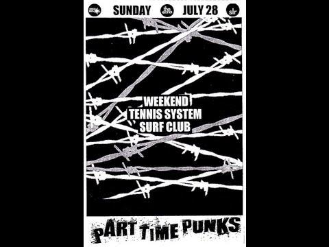 7-28-13 PART TIME PUNKS = WEEKEND [Slumberland Records] + TENNIS SYSTEM + SURF CLUB