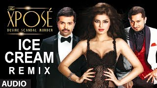 The Xpose | Ice Cream (Remix) Full Audio Song | Yo Yo Honey Singh, Himesh Reshammiya