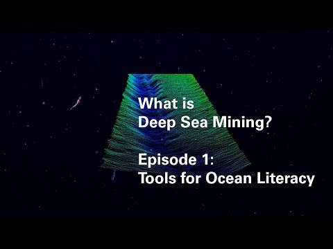 What Is Deep Sea Mining? A Web Series. Episode 1: Tools For Ocean Literacy
