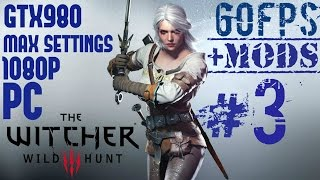 60 FPS The Witcher 3: Wild Hunt - Walkthrough +Mods - Part 3 - Max Settings - GTX 980 - i7 4770
