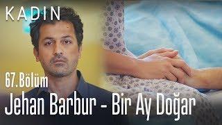 Jehan Barbur - Bir Ay Doğar - Kadın 67. Bölüm