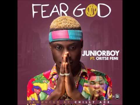 Junior Boy ft Oritse Femi - Fear God (Prod by Chilly Ace)