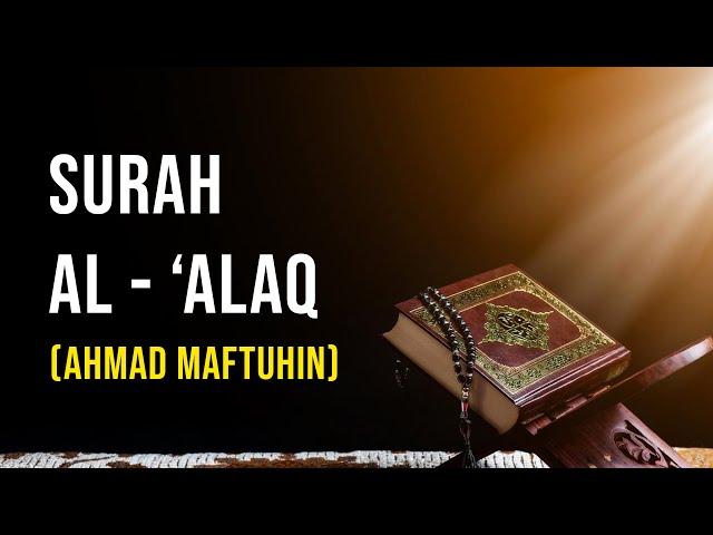 Murottal Ahmad Maftuhin - Surah Al 'Alaq - Nada Sikah