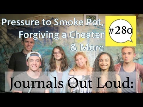 Journals out Loud 280 - Pressure to Smoke Pot, Forgiving a Cheater and More