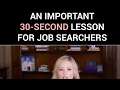 An important 30-second lesson for job searchers