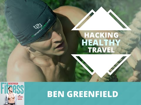 Hacking Healthy Travel with Ben Greenfield