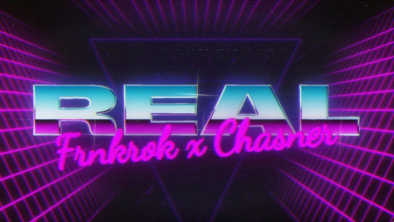 FRNKROK & Chasner - Real (Official Lyric Video)