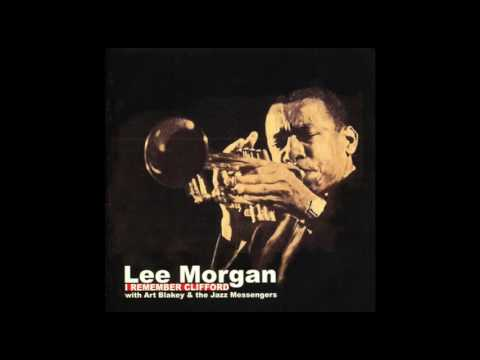 Lee Morgan and Art Blakey & the Jazz Messengers - I Remember Clifford (Full Album)