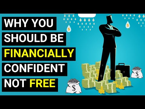 Don't Be Financially Free, Be Financially Confident (Here's How)