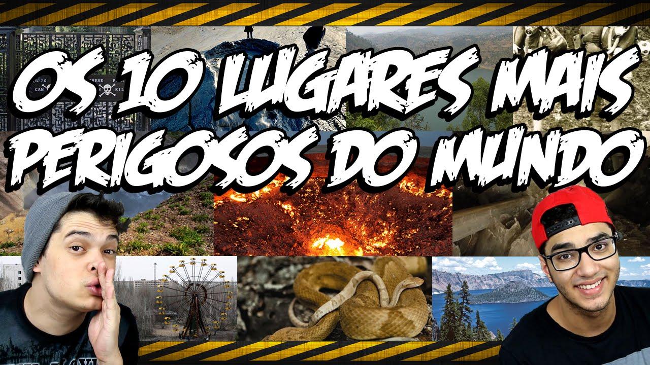 OS 10 LUGARES MAIS PERIGOSOS DO MUNDO