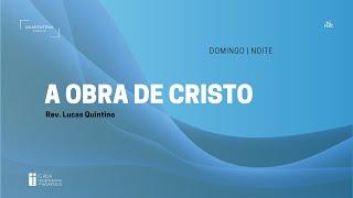 Culto Noturno | 16.05.2021 | A obra de Cristo
