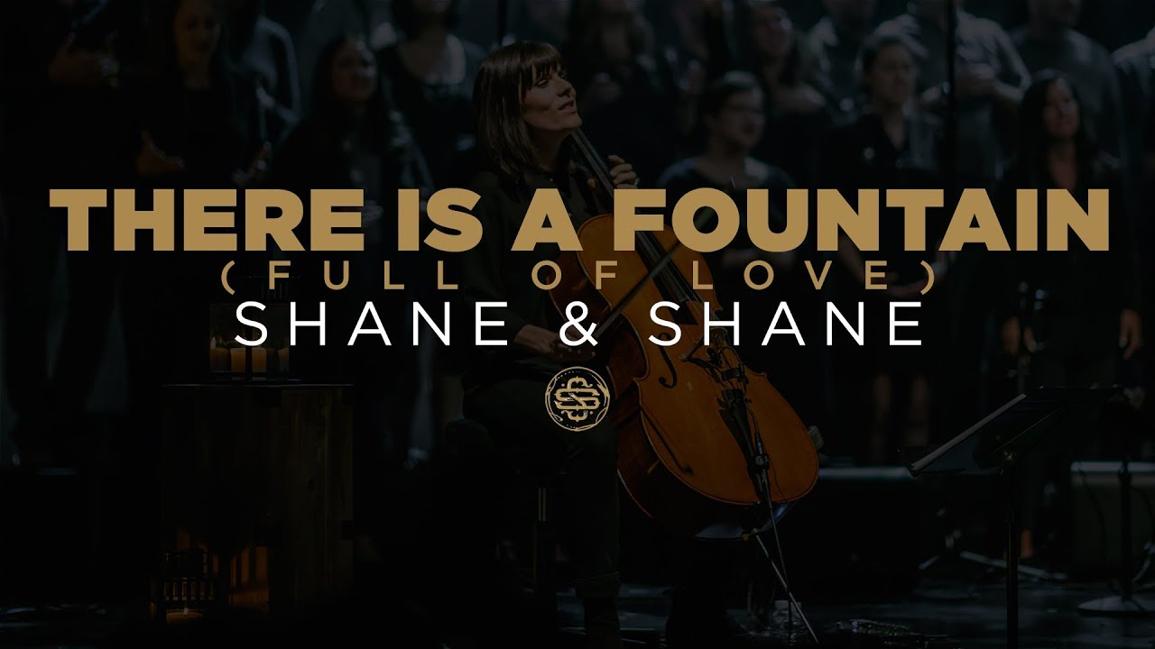 Shane Shane There Is A Fountain Full Of Love Youtube
