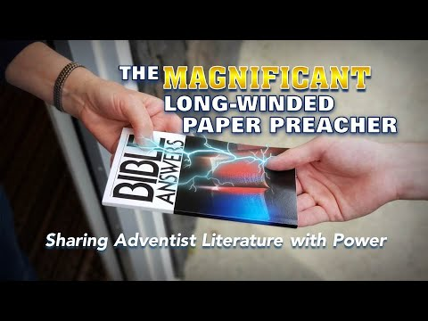 THE MAGNIFICENT LONG-WINDED PAPER PREACHER (Sharing Adventist Literature with Power!)