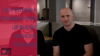 Is It Possible to Have Hook Up Buddy without Feelings - by Mike Fiore (for Digital Romance TV)