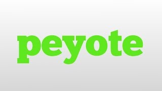 peyote meaning and pronunciation