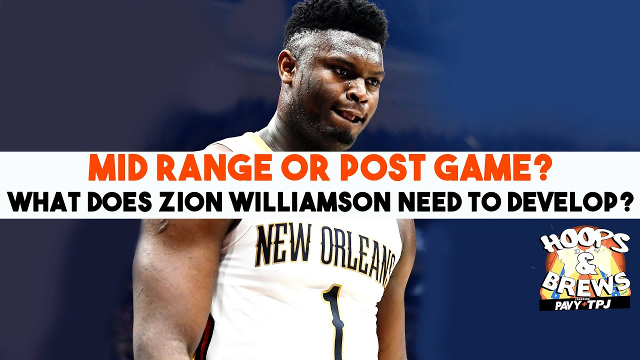 Mid-Range or Post game? What does Zion Williamson need to develop? | Hoops & Brews |  @Jonny Arnett