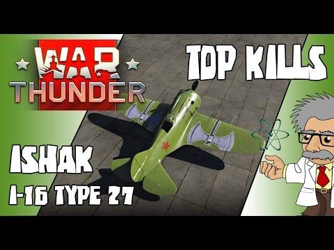 WAR THUNDER - BEST KILLS | BEST PLANES - I-16 Type 27 Ishak - Top Kills In Warthunder 1.53