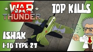 WAR THUNDER - BEST KILLS | BEST PLANES - I-16 Type 27 Ishak - Top Kills in Warthunder 1.53