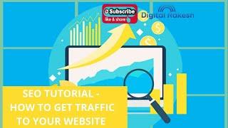 seo tutorial - How to get traffic to your website - Digital Rakesh