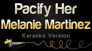 Melanie Martinez - Pacify Her (Karaoke Version)