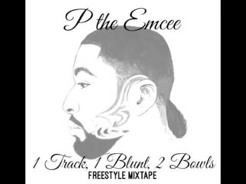1 Track, 1 Blunt, 2 Bowls A Freestyle Mixtape by P the Emcee