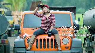 on my way - Alan Walker (cover dangdut paling enak) Chacha Sherly