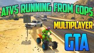GTA V | MULTIPLAYER | ATVS RUNNING FROM COPS | KFX 450R