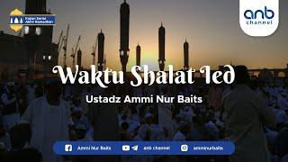 Waktu Shalat Ied | Ustadz Ammi Nur Baits, ST., BA
