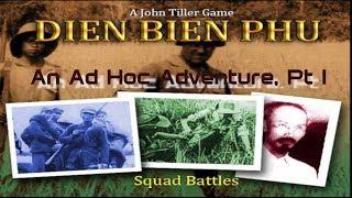 01 Squad Battles Dien Bien Phu    An Ad Hoc Adventure Pt 1